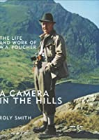 A Camera in the Hills: The Life and Work of W.A. Poucher, Roly Smith