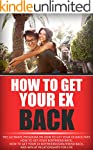 How To Get Your Ex Back: The Ultimate...