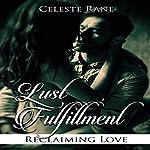 Lust Fulfillment: Reclaiming Love | Celeste Rane