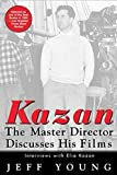 Kazan on Film: The Master Director Discusses His Films--Interviews With Elia Kazan (Newmarket Insider Filmbooks)