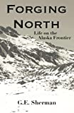 img - for Forging North: Life on the Alaska Frontier book / textbook / text book