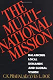 The Multinational Mission: Balancing Local Demands and Global Vision (0684871327) by Prahalad, C.K.