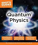img - for Idiot's Guides: Quantum Physics by Humphrey, Marc, Pancella, Paul V., Berrah, Nora (2015) Paperback book / textbook / text book