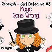 Rebekah - Girl Detective #8: Magic Gone Wrong! | PJ Ryan