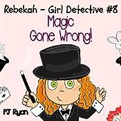 Rebekah - Girl Detective #8: Magic Gone Wrong! | PJ Ryan