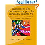 Acquisition des fondamentaux pour les concours, volume VI: Cuvée spéciale : analyse et autres joyeusetés
