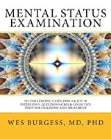 Mental Status Examination: 52 Challenging Cases, DSM and ICD-10 Interviews, Questionnaires and Cognitive Tests for Diagnosis and Treatment (Volume 1) by Wes Burgess
