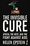 img - for By Helen Epstein The Invisible Cure: Africa, the West, and the Fight Against AIDS (1st Edition) book / textbook / text book