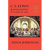 C. S. Lewis & Philosophy as a Way of Lifeby Adam Barkman
