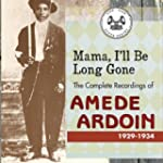 Mama, I'll Be Long Gone : The Complet...