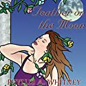 Feather on the Moon (       UNABRIDGED) by Phyllis A. Whitney Narrated by Anna Fields