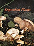 Dependent plants (The Basic science education series)