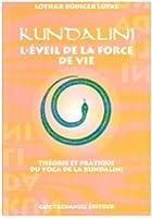 Kundalini : L'Eveil de la force de vie, théorie et pratique du yoga de la Kundalini