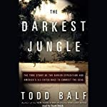 The Darkest Jungle: The True Story of the Darien Expedition | Todd Balf