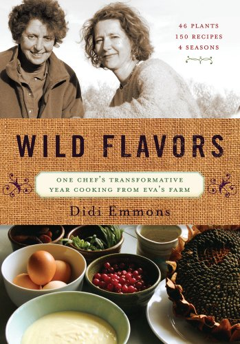 Wild Flavors: One Chef's Transformative Year Cooking from Eva's Farm: Didi Emmons: 9781603585187: Amazon.com: Books