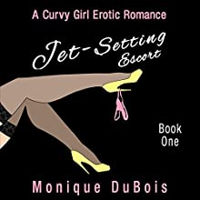 Jet-Setting Escort: A Curvy Girl Erotic Romance, Book 1 (       UNABRIDGED) by Monique DuBois Narrated by Sabrina V.