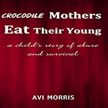 Crocodile Mothers Eat Their Young Audiobook by Avi Morris Narrated by Gregg Rizzo