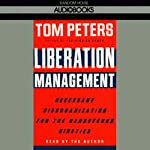 Liberation Management: Necessary Disorganization for the Nanosecond Nineties | Tom Peters
