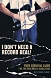 I Don't Need a Record Deal!: Your Survival Guide for the Indie Music Revolution (0823079481) by Daylle Deanna Schwartz
