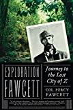 img - for Exploration Fawcett: Journey to the Lost City of Z 1st edition by Fawcett, Percy (2010) Paperback book / textbook / text book