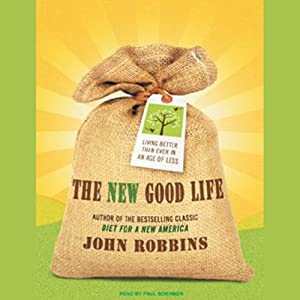 The New Good Life: Living Better Than Ever in an Age of Less | [John Robbins]