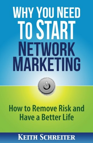 Why You Need to Start Network Marketing: How to Remove Risk and Have a Better Life