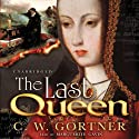 The Last Queen: A Novel of Juana La Loca (       UNABRIDGED) by C. W. Gortner Narrated by Marguerite Gavin