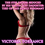 The Step Father Seduced by His Virgin Step Daughter: Tied Up and Newly Pregnant | Victoria Torrance