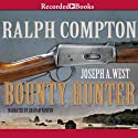 Bounty Hunter: A Ralph Compton Novel Audiobook by Joseph A. West Narrated by Graham Winton