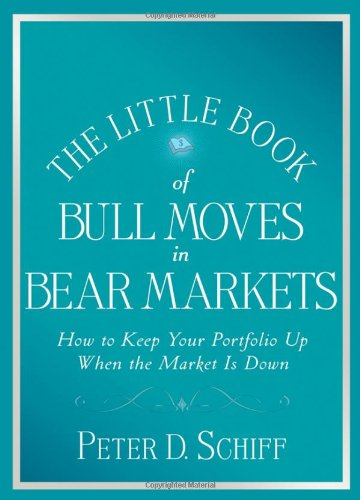 The Little Book of Bull Moves in Bear Markets: How to Keep Your Portfolio Up When the Market is Down (Little Books. Big Profits)