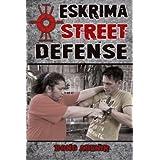 Eskrima Street Defense: Practical Techniques for Dangerous Situations
