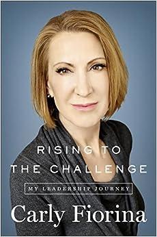 Fiorina – Rising to the Challenge: My Leadership Journey.