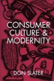 img - for Consumer Culture and Modernity by Don Slater (1999-02-03) book / textbook / text book