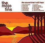 The Mojo Fins The Sound That I Still Hear