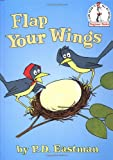 Flap Your Wings (Beginner Books(R)) (0375802436) by Eastman, P.D.