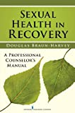 Sexual health in recovery : a professional counselor