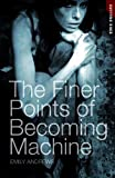 img - for The Finer Points of Becoming Machine (Cutting Edge (Pb)) book / textbook / text book