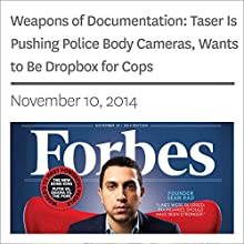 Weapons of Documentation: Taser Is Pushing Police Body Cameras, Wants to Be Dropbox for Cops (       UNABRIDGED) by Forbes Narrated by Ken Borgers