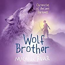 Wolf Brother: Chronicles of Ancient Darkness, Book 1 (       UNABRIDGED) by Michelle Paver Narrated by Sir Ian McKellen