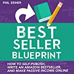 Best Seller Blueprint: How to Self-Publish, Write an Amazon Best Seller, and Make Passive Income Online | Phil Ebiner
