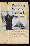 img - for Practicing Medicine in a Black Regiment: The Civil War Diary of Burt G. Wilder, 55th Massachusetts book / textbook / text book