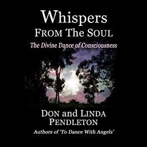 Whispers from the Soul: The Divine Dance of Consciousness | [Linda Pendleton, Don Pendleton]