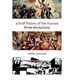 img - for [(A Brief History of the Masses: Three Revolutions )] [Author: Stefan Jonsson] [Aug-2008] book / textbook / text book