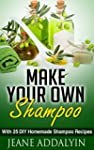 Make Your Own Shampoo: With 25 DIY Ho...