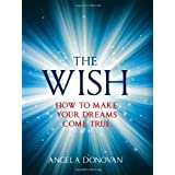 The Wish: How to Make Your Dreams Come Trueby Angela Donovan