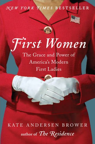 First Women: The Grace and Power of America's Modern First Ladies ISBN-13 9780062439659