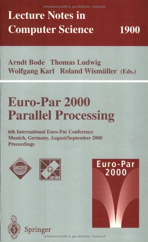 Euro-Par 2000 Parallel Processing: 6th International Euro-Par Conference Munich, Germany, August 29 - September 1, 2000 Proceedings (Lecture Notes in Computer Science)
