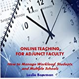 Online Teaching for Adjunct Faculty: How to Manage Workload, Students, and Multiple Schools (Online Teaching and Learning Book 3)