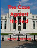 The Case Against the Fed (1467934895) by Rothbard, Murray N.