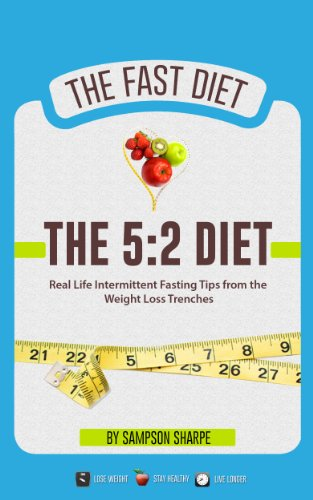 The 5:2 Diet: Real Life Intermittent Fasting Tips From The Weight Loss Trenches (5:2 Diet - The Exclusive Details On Intermittent Fasting)